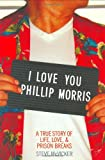 Steve McVicker I Love You Phillip Morris: A True Story of Life, Love, and Prison Breaks