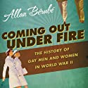 Coming Out Under Fire: The History of Gay Men and Women in World War ll (       UNABRIDGED) by Allan Berube Narrated by Victor Bevine