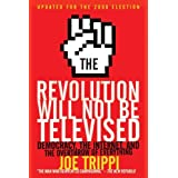 The Revolution Will Not Be Televised Revised Ed: Democracy, the Internet, and the Overthrow of Everything ~ Joe Trippi