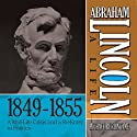 Abraham Lincoln: A Life 1849-1855: A Mid-Life Crisis and a Re-Entry to Politics (       UNABRIDGED) by Michael Burlingame Narrated by Sean Pratt