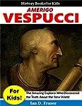 Amerigo Vespucci for Kids!: The Amazi...