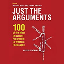 Just the Arguments: 100 of the Most Important Arguments in Western Philosophy Audiobook by Michael Bruce, Steven Barbone Narrated by Mark Ashby