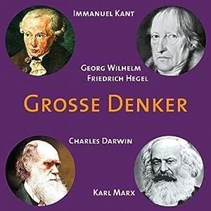 Grosse Denker: Kant, Hegel, Darwin, Marx Hörbuch
