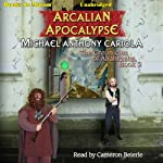 Arcalian Apocalypse: The Chronicles of Abahrazha, Book 2 (       UNABRIDGED) by Michael Anthony Cariola Narrated by Cameron Beierle