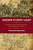img - for Under Every Leaf: How Britain played the Greater Game from Afghanistan to Africa book / textbook / text book