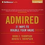 Admired: 21 Ways to Double Your Value | Mark C. Thompson,Bonita S. Thompson