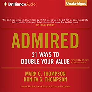 Admired: 21 Ways to Double Your Value | [Mark C. Thompson, Bonita S. Thompson]