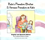 img - for Katie's Premature Brother / El Hermano Prematuro de Katie (English and Spanish Edition) book / textbook / text book