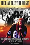 Paul Stenning The Guns N' Roses: Band That Time Forgot: The Complete Unauthorised Biography of Guns N' Roses: The Band That Time Forgot