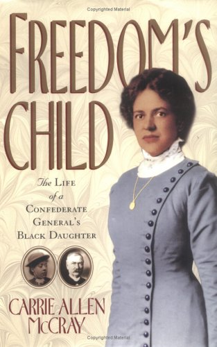Freedom's Child: The Life of a Confederate General's Black Daughter: Carrie Allen McCray: 9781565121867: Amazon.com: Books