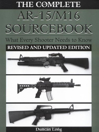The Complete AR-15/M16 Sourcebook: What Every Shooter Needs to Know