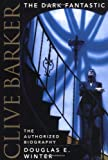 Clive Barker: The Dark Fantastic: The Authorized Biography (0066213924) by Douglas E. Winter