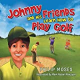 Johnny and His Friends Learn How to Play Golf