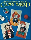 Strutter's Complete Guide to Clown Makeup (0941599108) by Roberts, Jim