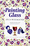img - for Painting Glass In a Weekend (Crafts in a Weekend) book / textbook / text book