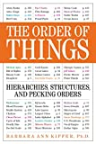 The Order of Things: Hierarchies, Structures, and Pecking Orders (0761150447) by Kipfer, Barbara Ann