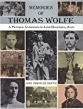 Memories of Thomas Wolfe: A Pictorial Companion to Look Homeward, Angel
