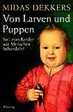 Von Larven und Puppen - Soll man Kinder wie Menschen behandeln? - Midas Dekkers
