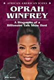 img - for Oprah Winfrey: A Biography of a Billionaire Talk Show Host (African-Aamerican Icons) book / textbook / text book