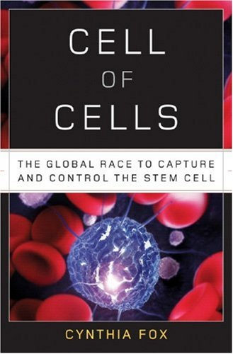 Cell of Cells: The Global Race to Capture and Control the Stem Cell, Cynthia Fox