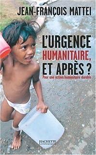 L'urgence humanitaire, et après? : pour une action humanitaire durable, Mattei, Jean-François