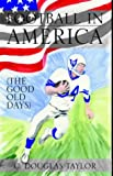 Football In America: The Good Old Days (141341172X) by Taylor, Douglas