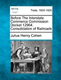 img - for Before The Interstate Commerce Commission Docket 12964. Consolidation of Railroads book / textbook / text book