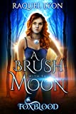 A Brush with the Moon (Foxblood Series Book 1) by Raquel Lyon
