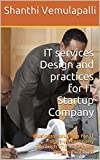 IT services Design and practices for IT Startup Company: Business solutions for IT start-up company Through ITIL V3 Service Design Practices