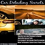 How to Remove Scratches from Car: Car Detailing Products Guide - The Best Kept Professional Car Detailing Secrets You Wish You Knew | Michael Schuminger