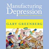 Manufacturing Depression: The Secret History of a Modern Disease | [Gary Greenberg]