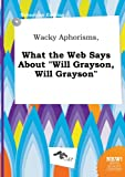 img - for Wacky Aphorisms, What the Web Says about Will Grayson, Will Grayson book / textbook / text book