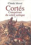 echange, troc Claude Mossé - Cortés Conquérant du soleil aztèque
