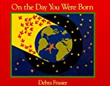 On the day you were born /