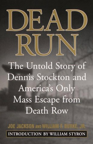 Dead Run: The Untold Story of Dennis Stockton and America's Only Mass escape from Death Row, JOE JACKSON, WILLIAM BURKE JR.