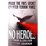 No Heroes: Inside the FBI's Secret Counter-Terror Force