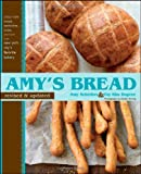 Amy's Bread, Revised and Updated: Artisan-style breads, sandwiches, pizzas, and more from New York City's favorite bakery