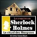 Le rituel des Musgrave (Les enquêtes de Sherlock Holmes 35) Hörbuch von Arthur Conan Doyle Gesprochen von: Cyril Deguillen