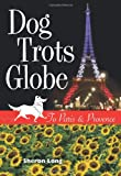 img - for Dog Trots Globe - To Paris & Provence (A Sheltie Goes to France) book / textbook / text book
