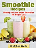 Smoothie Recipes - Healthy Fruit and Green Smoothies for Weight Loss