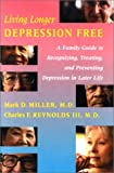 Living Longer Depression Free: A Family Guide to Recognizing, Treating, and Preventing Depression in Later Life