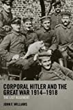 Corporal Hitler and the Great War 1914-1918: The List Regiment (Cass Military Studies)