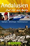 Reisef�hrer Andalusien - Zeit f�r das Beste: Highlights, Geheimtipps und Wohlf�hladressen in S�dspanien. Mit Sevilla, Malaga, Cordoba, Cadiz, Granada, Alhambra uvm. 288 Seiten mit �ber 400 Fotos