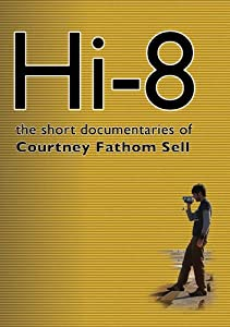 Hi8: Short Documentaries of Courtney Fathom Sell [Import]