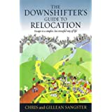 The Downshifter's Guide To Relocation: Escape to a simpler, less stressful way of lifeby Chris Sangster