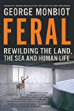 Feral: Rewilding the Land, the Sea, and Human Life [Hardcover] (0670067172) by George Monbiot