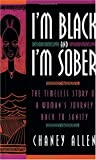 img - for I'm Black and I'm Sober: The Timeless Story Of A Woman's Journey Back To Sanity book / textbook / text book