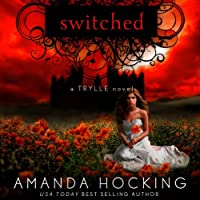 Switched: The Trylle Trilogy, Book 1 (       UNABRIDGED) by Amanda Hocking Narrated by Therese Plummer