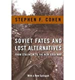img - for By Stephen F. Cohen Soviet Fates and Lost Alternatives: From Stalinism to the New Cold War book / textbook / text book