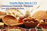 Diabetic Cookbook and Recipes -Over 500 Tasty Diabetic Recipes, sure to please your tastebuds and satisfy your diet restrictions